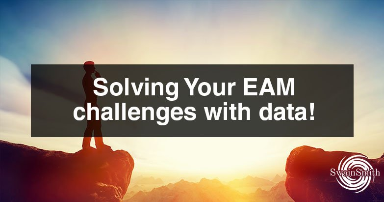 Solving Your EAM challenges with data!