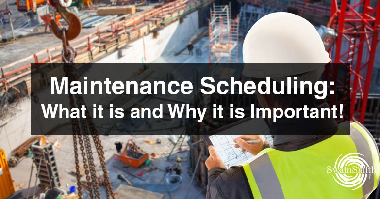 Maintenance Scheduling: What it is and Why it is Important!